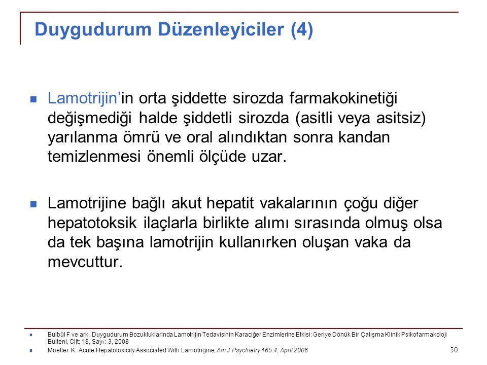 Duygudurum Düzenleyiciler (4) Lamotrijin'in orta şiddette sirozda farmakokinetiği değişmediği halde şiddetli sirozda (asitli veya asitsiz) yarılanma ö