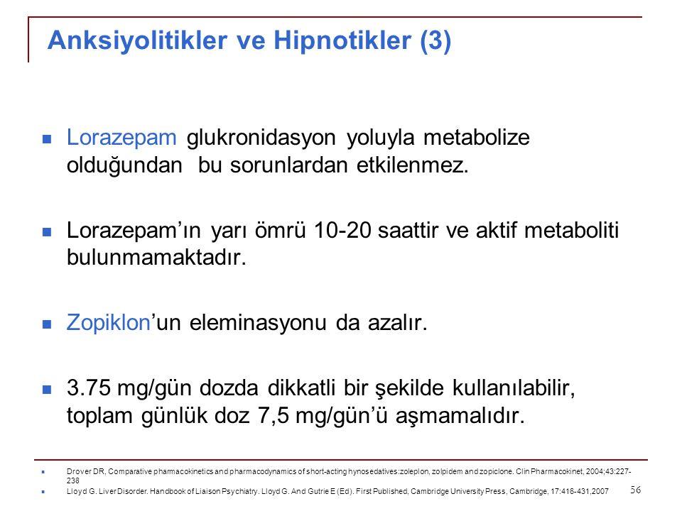 Anksiyolitikler ve Hipnotikler (3) Lorazepam glukronidasyon yoluyla metabolize olduğundan bu sorunlardan etkilenmez. Lorazepam'ın yarı ömrü 10-20 saat
