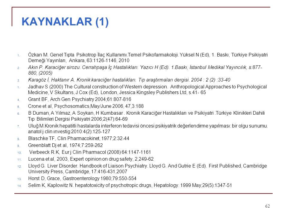 KAYNAKLAR (1) 1. Özkan M. Genel Tıpta Psikotrop İlaç Kullanımı.Temel Psikofarmakoloji. Yüksel N (Ed), 1. Baskı, Türkiye Psikiyatri Derneği Yayınları,