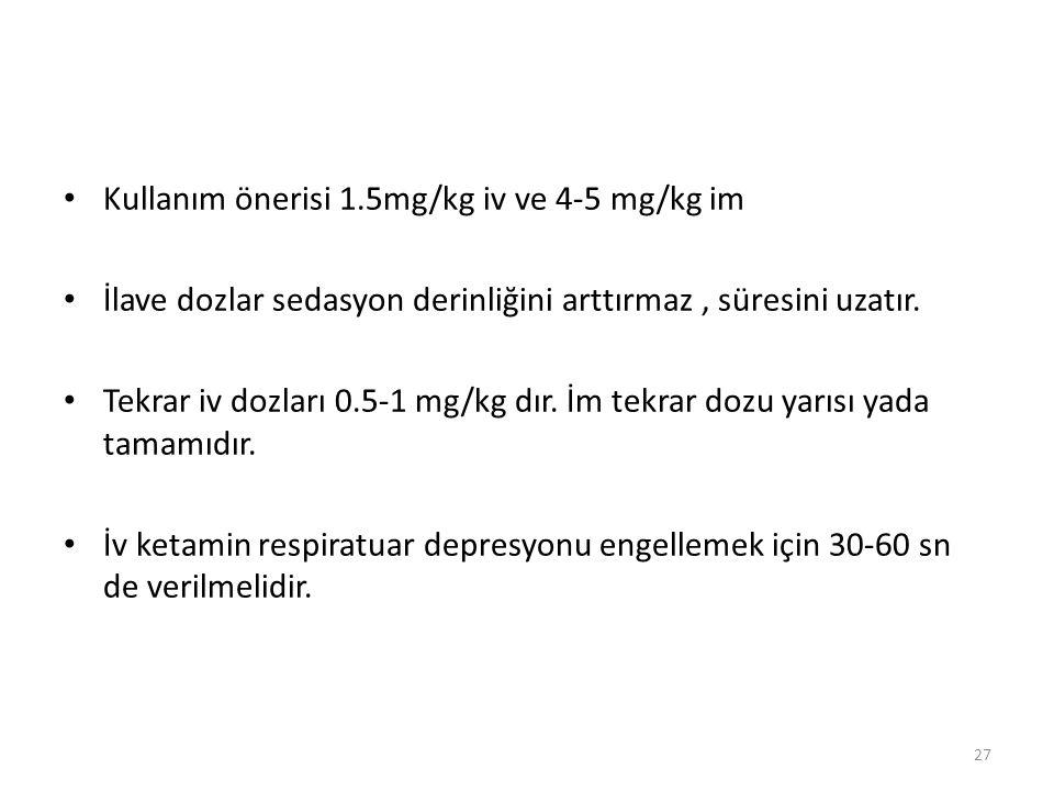 Kullanım önerisi 1.5mg/kg iv ve 4-5 mg/kg im İlave dozlar sedasyon derinliğini arttırmaz, süresini uzatır. Tekrar iv dozları 0.5-1 mg/kg dır. İm tekra