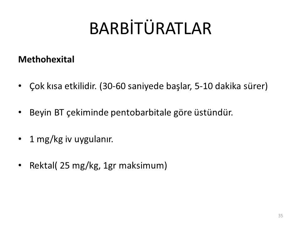 BARBİTÜRATLAR Methohexital Çok kısa etkilidir. (30-60 saniyede başlar, 5-10 dakika sürer) Beyin BT çekiminde pentobarbitale göre üstündür. 1 mg/kg iv