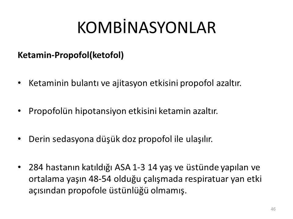 KOMBİNASYONLAR Ketamin-Propofol(ketofol) Ketaminin bulantı ve ajitasyon etkisini propofol azaltır. Propofolün hipotansiyon etkisini ketamin azaltır. D