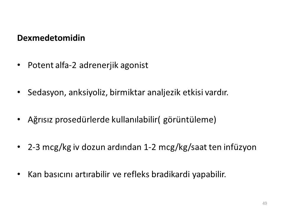Dexmedetomidin Potent alfa-2 adrenerjik agonist Sedasyon, anksiyoliz, birmiktar analjezik etkisi vardır. Ağrısız prosedürlerde kullanılabilir( görüntü