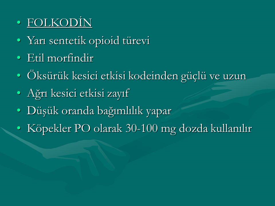 FOLKODİNFOLKODİN Yarı sentetik opioid türeviYarı sentetik opioid türevi Etil morfindirEtil morfindir Öksürük kesici etkisi kodeinden güçlü ve uzunÖksürük kesici etkisi kodeinden güçlü ve uzun Ağrı kesici etkisi zayıfAğrı kesici etkisi zayıf Düşük oranda bağımlılık yaparDüşük oranda bağımlılık yapar Köpekler PO olarak 30-100 mg dozda kullanılırKöpekler PO olarak 30-100 mg dozda kullanılır
