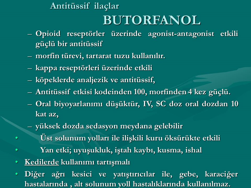 Antitüssif ilaçlar BUTORFANOL –Opioid reseptörler üzerinde agonist-antagonist etkili güçlü bir antitüssif –morfin türevi, tartarat tuzu kullanılır.