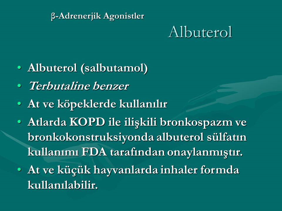 β-Adrenerjik Agonistler Albuterol Albuterol (salbutamol)Albuterol (salbutamol) Terbutaline benzerTerbutaline benzer At ve köpeklerde kullanılırAt ve köpeklerde kullanılır Atlarda KOPD ile ilişkili bronkospazm ve bronkokonstruksiyonda albuterol sülfatın kullanımı FDA tarafından onaylanmıştır.Atlarda KOPD ile ilişkili bronkospazm ve bronkokonstruksiyonda albuterol sülfatın kullanımı FDA tarafından onaylanmıştır.