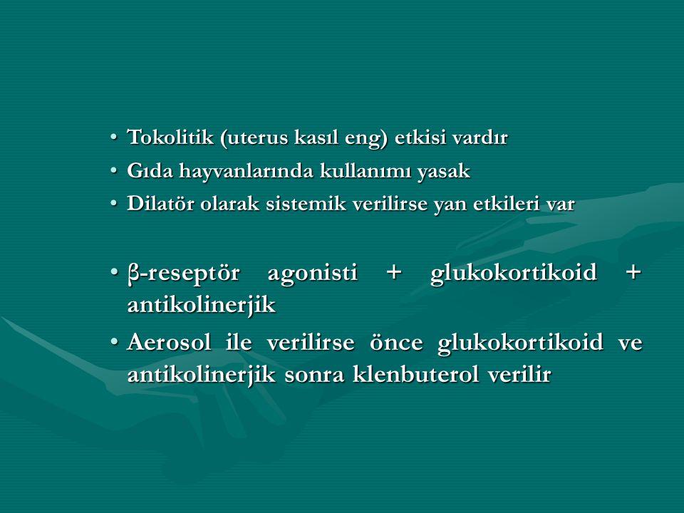 Tokolitik (uterus kasıl eng) etkisi vardırTokolitik (uterus kasıl eng) etkisi vardır Gıda hayvanlarında kullanımı yasakGıda hayvanlarında kullanımı yasak Dilatör olarak sistemik verilirse yan etkileri varDilatör olarak sistemik verilirse yan etkileri var β-reseptör agonisti + glukokortikoid + antikolinerjikβ-reseptör agonisti + glukokortikoid + antikolinerjik Aerosol ile verilirse önce glukokortikoid ve antikolinerjik sonra klenbuterol verilirAerosol ile verilirse önce glukokortikoid ve antikolinerjik sonra klenbuterol verilir