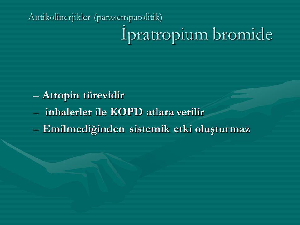 Antikolinerjikler (parasempatolitik) İpratropium bromide –Atropin türevidir – inhalerler ile KOPD atlara verilir –Emilmediğinden sistemik etki oluşturmaz