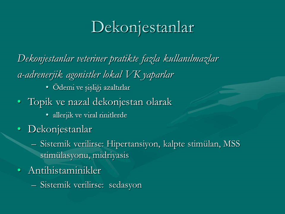 Dekonjestanlar Dekonjestanlar veteriner pratikte fazla kullanılmazlar α-adrenerjik agonistler lokal VK yaparlar Ödemi ve şişliği azaltırlarÖdemi ve şişliği azaltırlar Topik ve nazal dekonjestan olarakTopik ve nazal dekonjestan olarak allerjik ve viral rinitlerdeallerjik ve viral rinitlerde DekonjestanlarDekonjestanlar –Sistemik verilirse: Hipertansiyon, kalpte stimülan, MSS stimülasyonu, midriyasis AntihistaminiklerAntihistaminikler –Sistemik verilirse: sedasyon
