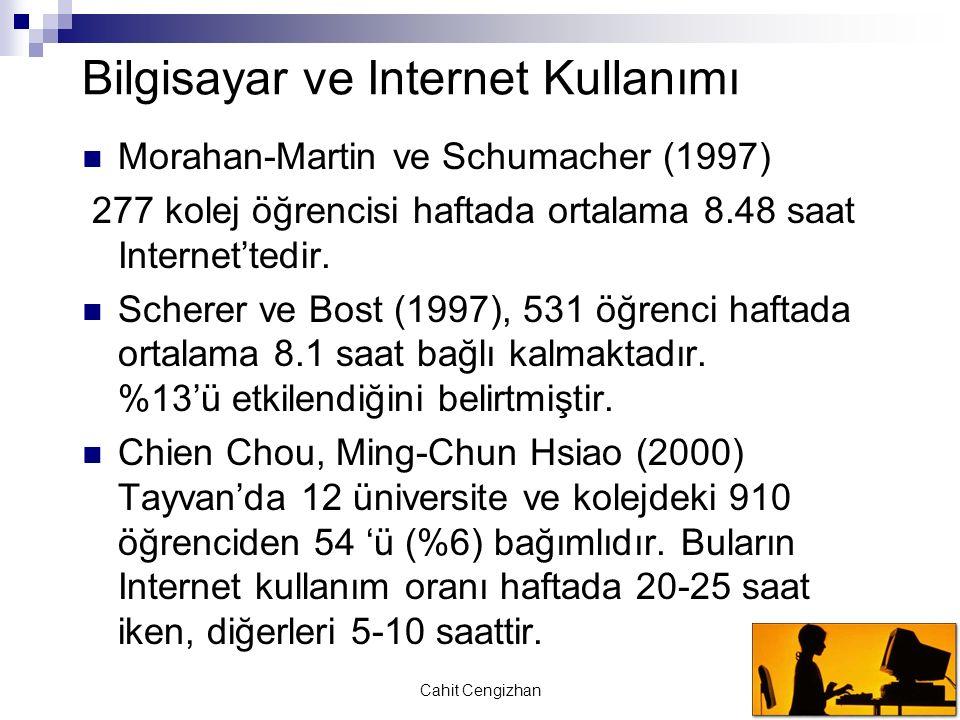 Cahit Cengizhan Bilgisayar ve Internet Kullanımı Morahan-Martin ve Schumacher (1997) 277 kolej öğrencisi haftada ortalama 8.48 saat Internet'tedir.