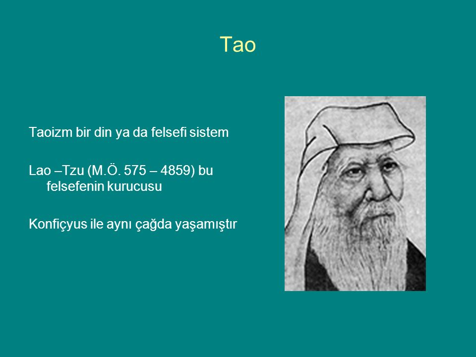 Tao Taoizm bir din ya da felsefi sistem Lao –Tzu (M.Ö. 575 – 4859) bu felsefenin kurucusu Konfiçyus ile aynı çağda yaşamıştır