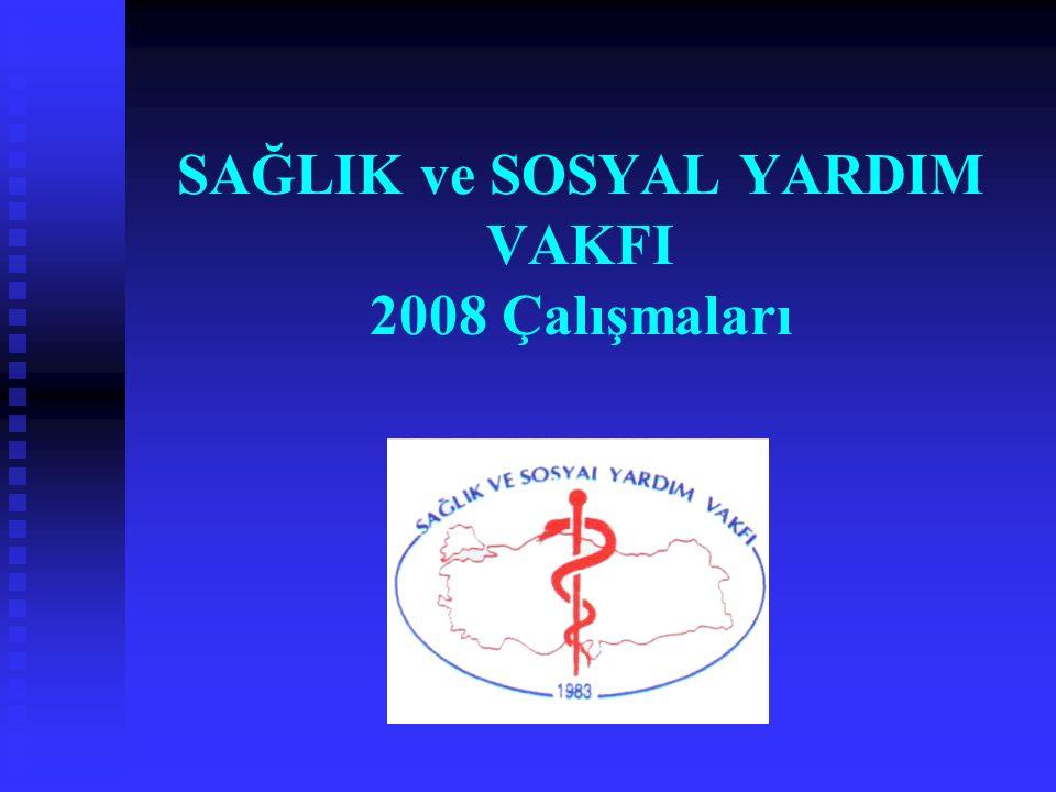 SAĞLIK ve SOSYAL YARDIM VAKFI 2008 Çalışmaları