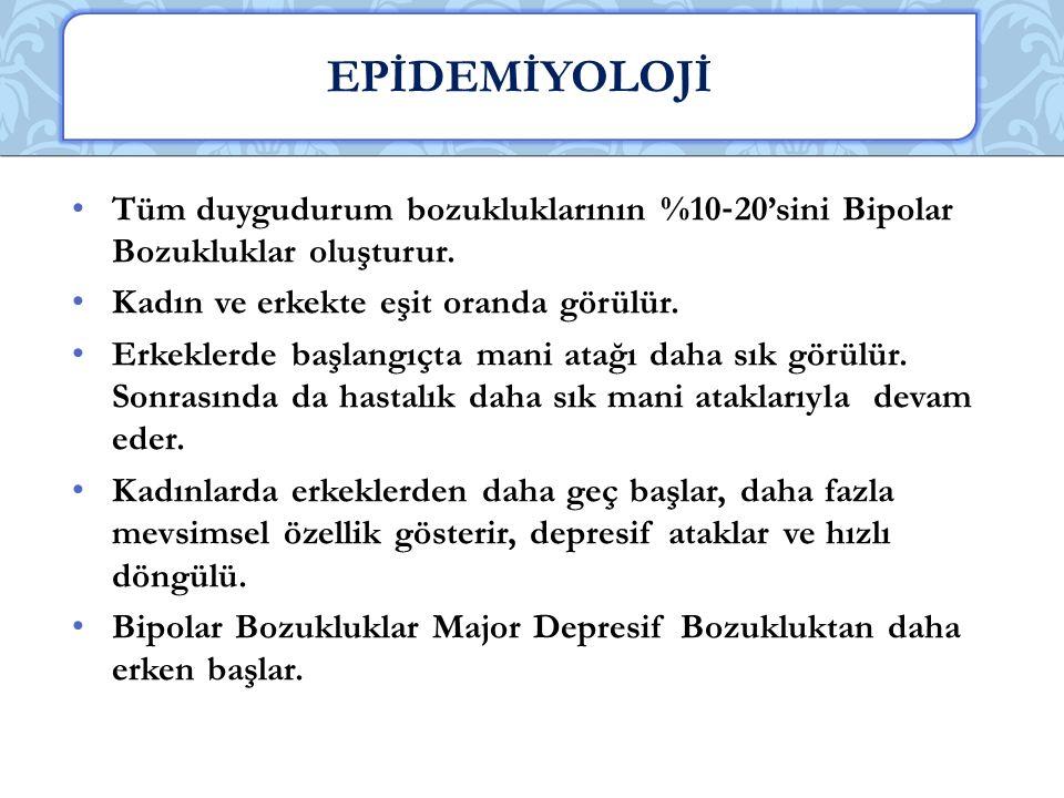 Tüm duygudurum bozukluklarının %10 ‐ 20'sini Bipolar Bozukluklar oluşturur.