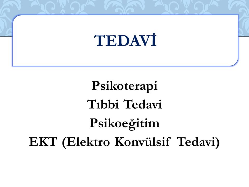 Psikoterapi Tıbbi Tedavi Psikoeğitim EKT (Elektro Konvülsif Tedavi) TEDAVİ