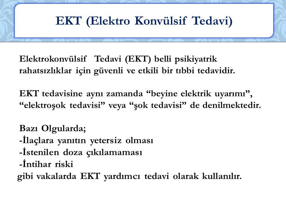 Elektrokonvülsif Tedavi (EKT) belli psikiyatrik rahatsızlıklar için güvenli ve etkili bir tıbbi tedavidir.