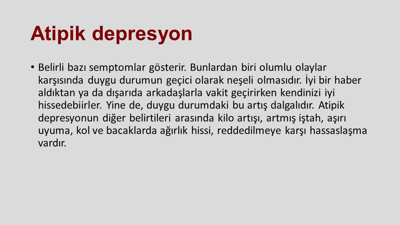 Atipik depresyon Belirli bazı semptomlar gösterir. Bunlardan biri olumlu olaylar karşısında duygu durumun geçici olarak neşeli olmasıdır. İyi bir habe