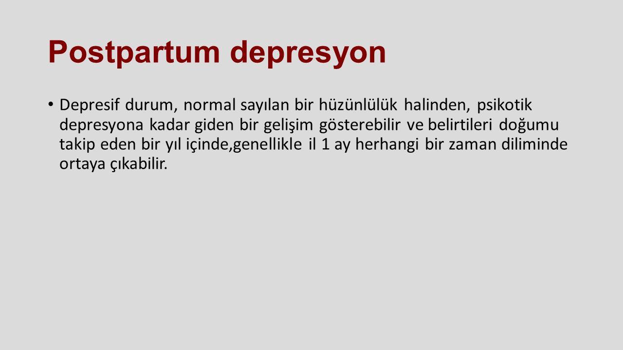 Postpartum depresyon Depresif durum, normal sayılan bir hüzünlülük halinden, psikotik depresyona kadar giden bir gelişim gösterebilir ve belirtileri d