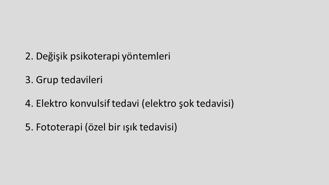 2. Değişik psikoterapi yöntemleri 3. Grup tedavileri 4. Elektro konvulsif tedavi (elektro şok tedavisi) 5. Fototerapi (özel bir ışık tedavisi)