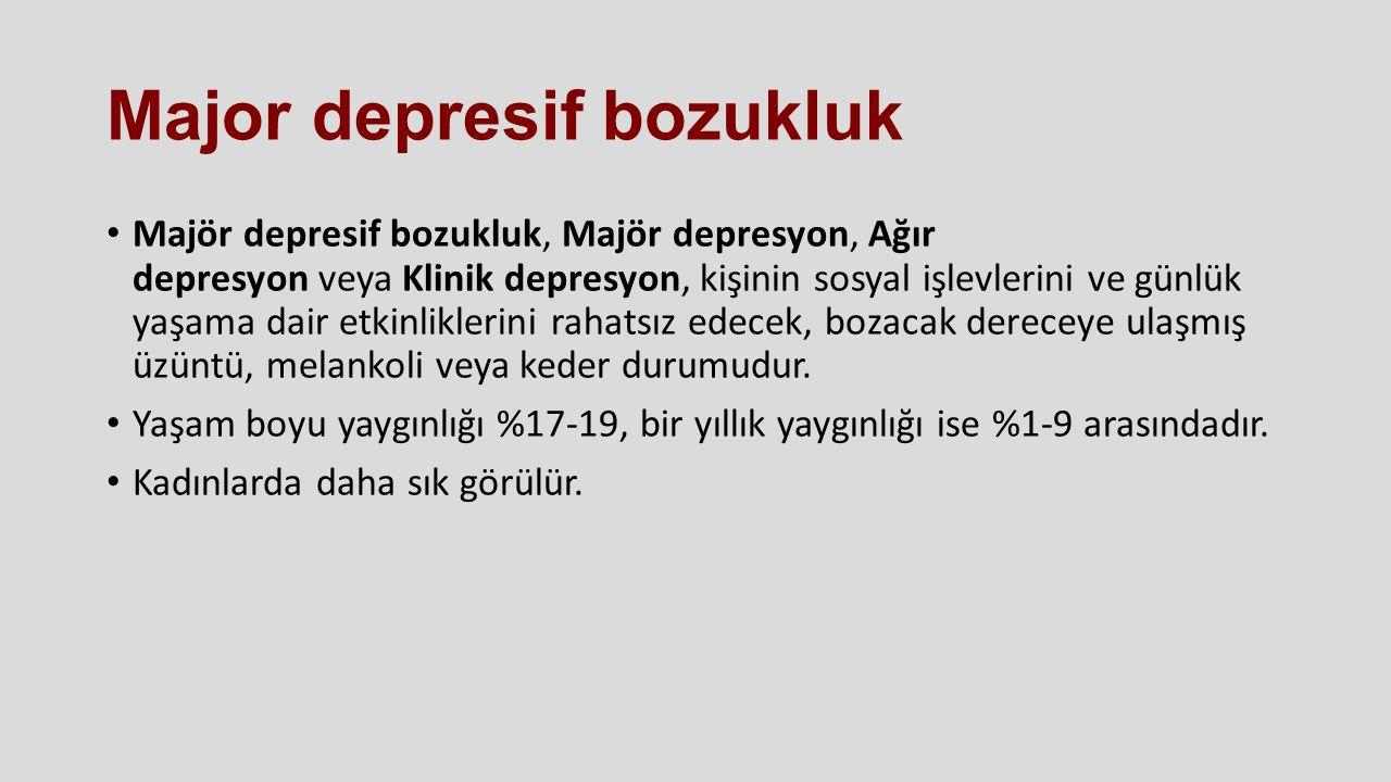 Major depresif bozukluk Majör depresif bozukluk, Majör depresyon, Ağır depresyon veya Klinik depresyon, kişinin sosyal işlevlerini ve günlük yaşama da