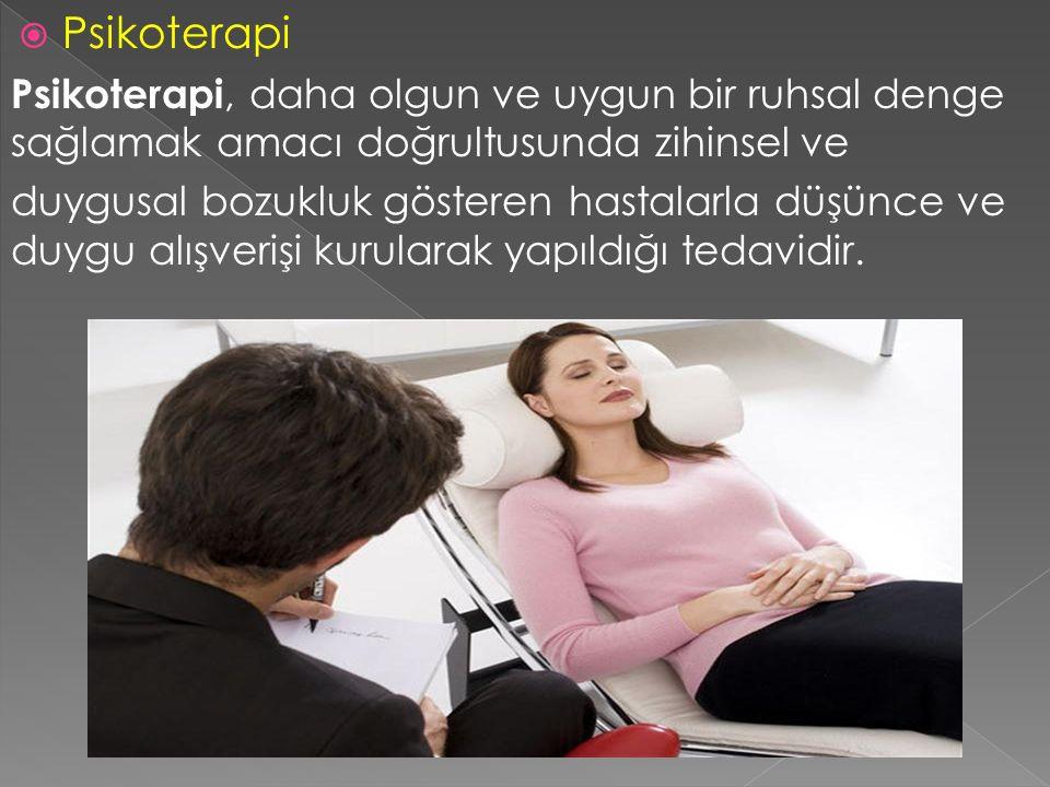  Psikoterapi Psikoterapi, daha olgun ve uygun bir ruhsal denge sağlamak amacı doğrultusunda zihinsel ve duygusal bozukluk gösteren hastalarla düşünce