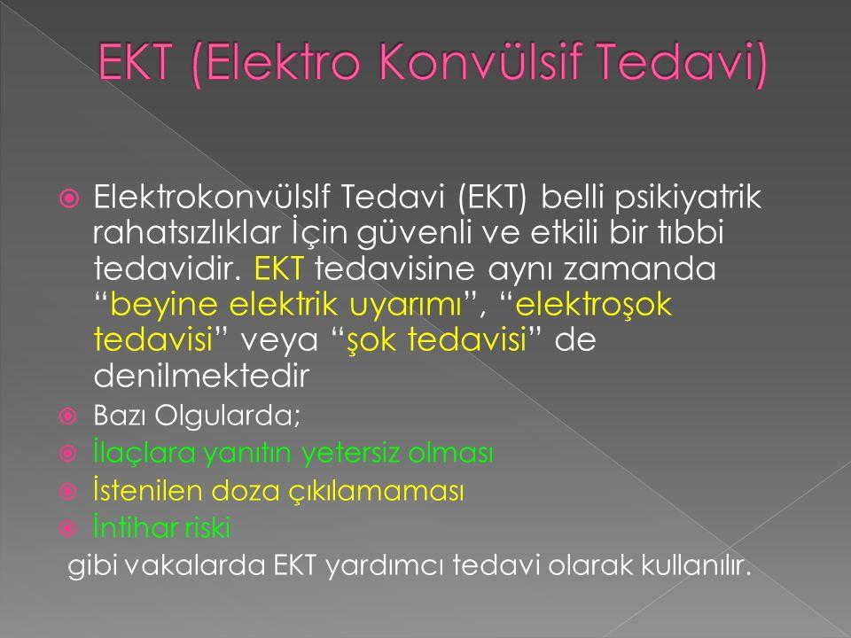 """ Elektrokonvülslf Tedavi (EKT) belli psikiyatrik rahatsızlıklar İçin güvenli ve etkili bir tıbbi tedavidir. EKT tedavisine aynı zamanda """"beyine elekt"""