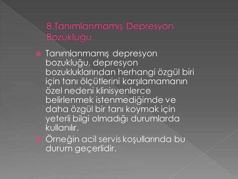  Tanımlanmamış depresyon bozukluğu, depresyon bozukluklarından herhangi özgül biri için tanı ölçütlerini karşılamamanın özel nedeni klinisyenlerce be