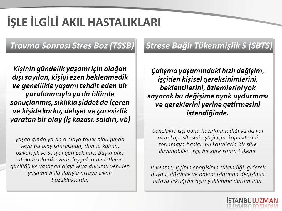 Strese Bağlı Tükenmişlik S (SBTS) Çalışma yaşamındaki hızlı değişim, işçiden kişisel gereksinimlerini, beklentilerini, özlemlerini yok sayarak bu değişime ayak uydurması ve gereklerini yerine getirmesini istendiğinde.