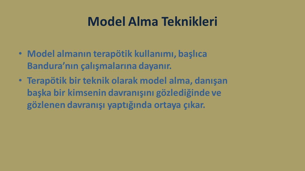 Model Alma Teknikleri Model almanın terapötik kullanımı, başlıca Bandura'nın çalışmalarına dayanır. Terapötik bir teknik olarak model alma, danışan ba