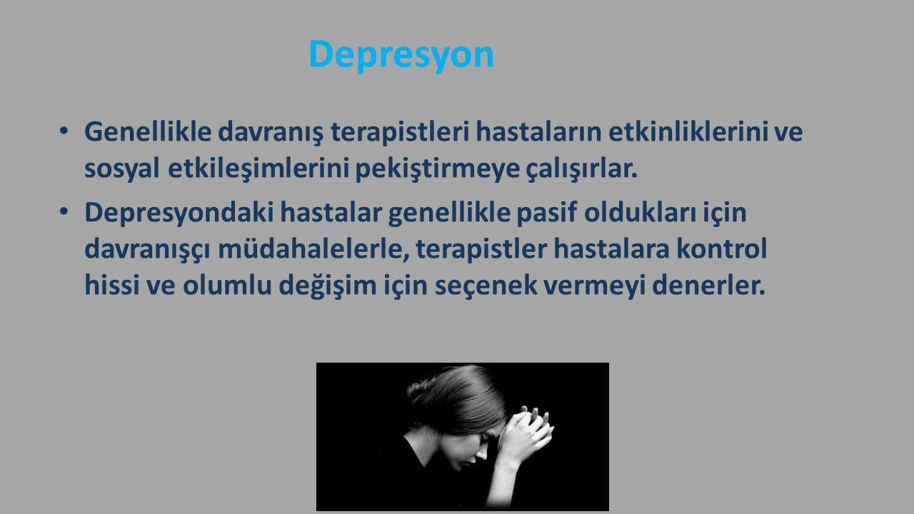 Depresyon Genellikle davranış terapistleri hastaların etkinliklerini ve sosyal etkileşimlerini pekiştirmeye çalışırlar. Depresyondaki hastalar genelli