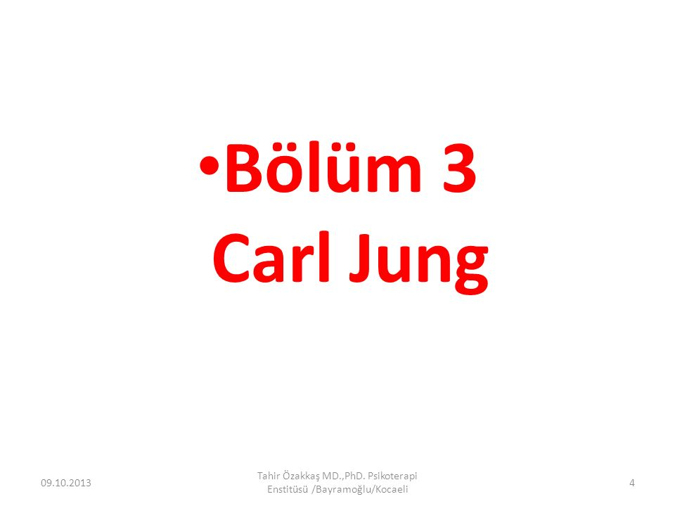 Bölüm 3 Carl Jung 09.10.2013 Tahir Özakkaş MD.,PhD. Psikoterapi Enstitüsü /Bayramoğlu/Kocaeli 4