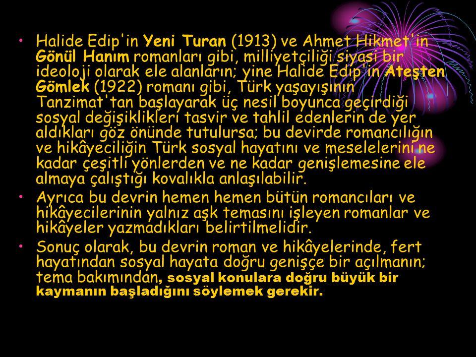 Halide Edip'in Yeni Turan (1913) ve Ahmet Hikmet'in Gönül Hanım romanları gibi, milliyetçiliği siyasi bir ideoloji olarak ele alanların; yine Halide E