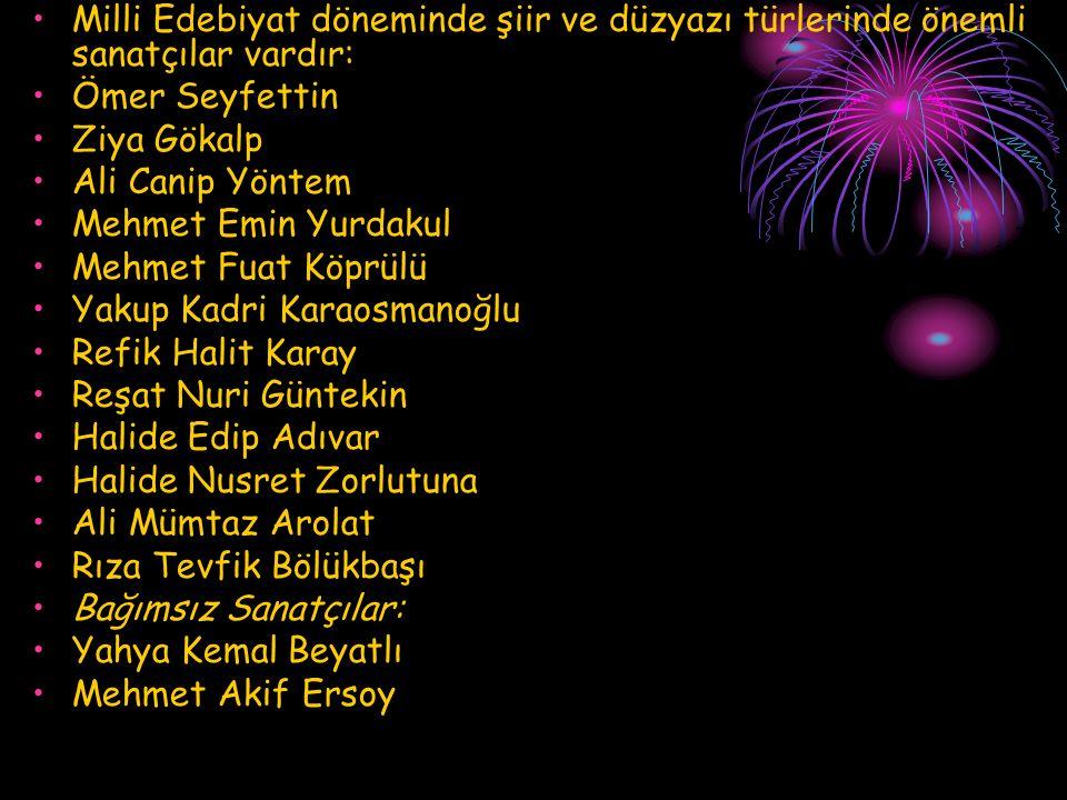 Milli Edebiyat döneminde şiir ve düzyazı türlerinde önemli sanatçılar vardır: Ömer Seyfettin Ziya Gökalp Ali Canip Yöntem Mehmet Emin Yurdakul Mehmet
