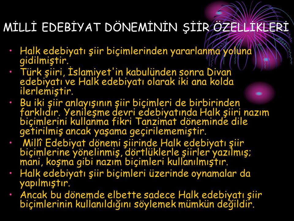 MİLLİ EDEBİYAT DÖNEMİNİN ŞİİR ÖZELLİKLERİ Halk edebiyatı şiir biçimlerinden yararlanma yoluna gidilmiştir. Türk şiiri, İslamiyet'in kabulünden sonra D