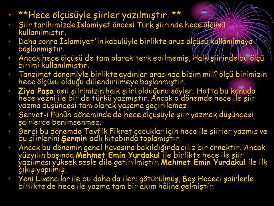**Hece ölçüsüyle şiirler yazılmıştır. ** Şiir tarihimizde İslamiyet öncesi Türk şiirinde hece ölçüsü kullanılmıştır. Daha sonra İslamiyet'in kabulüyle