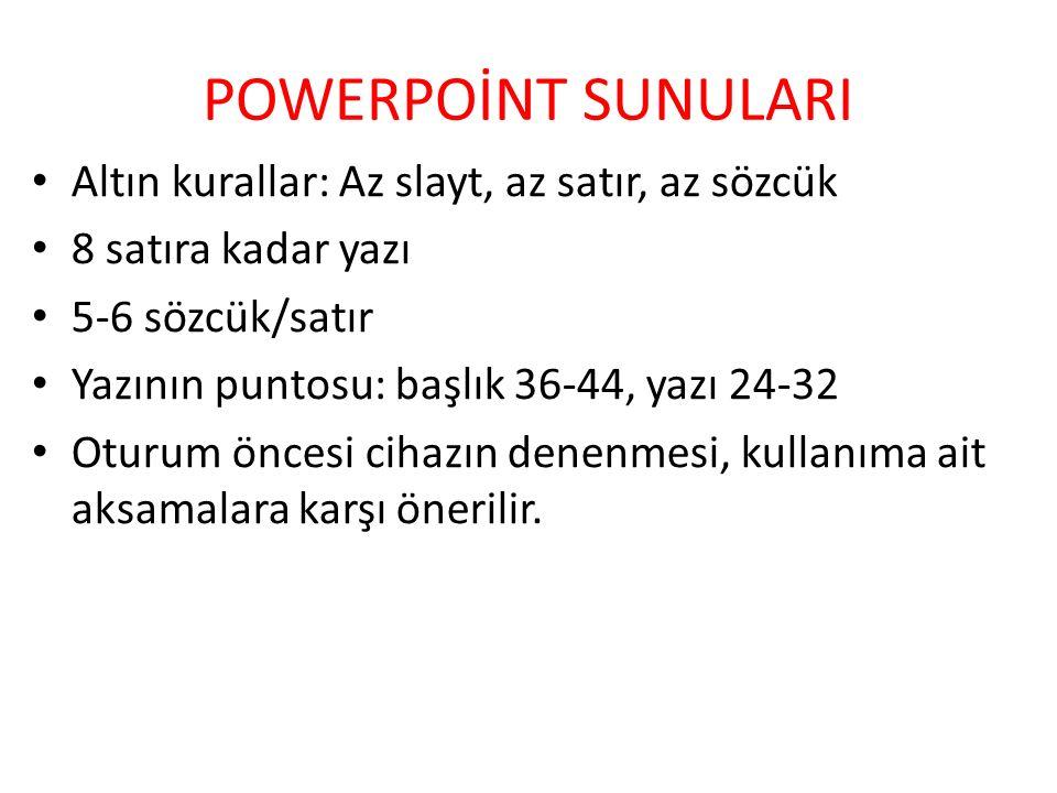 POWERPOİNT SUNULARI Altın kurallar: Az slayt, az satır, az sözcük 8 satıra kadar yazı 5-6 sözcük/satır Yazının puntosu: başlık 36-44, yazı 24-32 Oturu