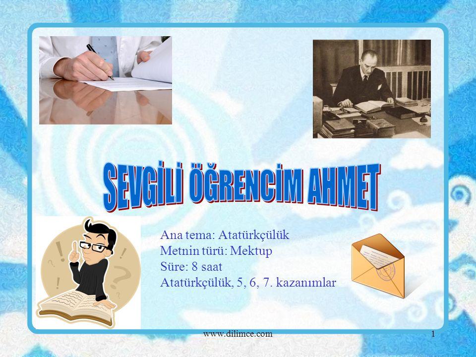 www.dilimce.com1 Ana tema: Atatürkçülük Metnin türü: Mektup Süre: 8 saat Atatürkçülük, 5, 6, 7.