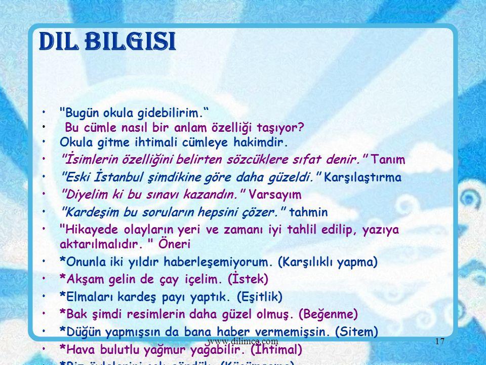 www.dilimce.com17 Dil Bilgisi Bugün okula gidebilirim. Bu cümle nasıl bir anlam özelliği taşıyor.