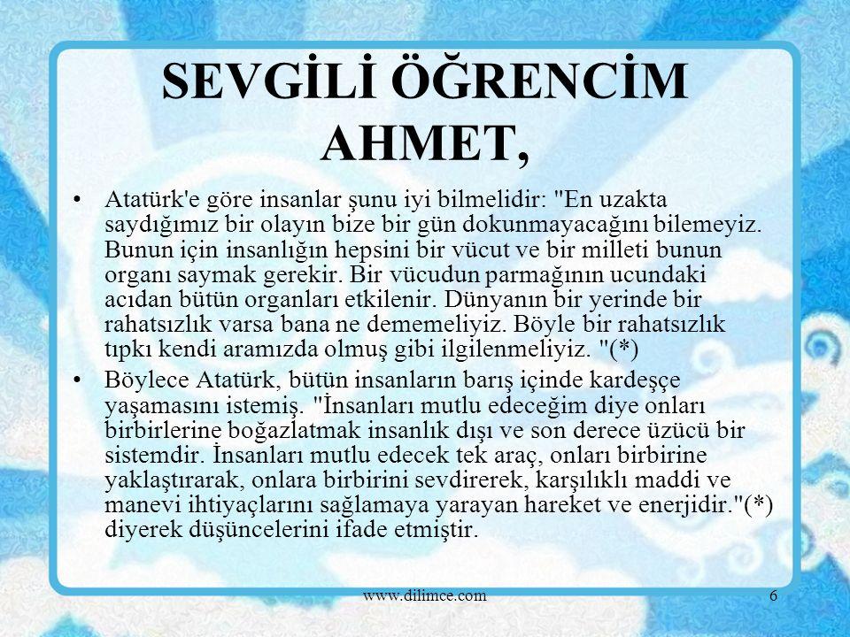 6 Atatürk e göre insanlar şunu iyi bilmelidir: En uzakta saydığımız bir olayın bize bir gün dokunmayacağını bilemeyiz.