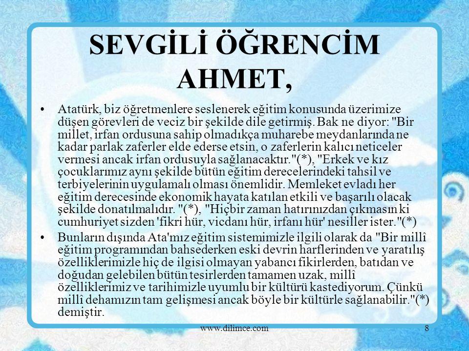 8 Atatürk, biz öğretmenlere seslenerek eğitim konusunda üzerimize düşen görevleri de veciz bir şekilde dile getirmiş.