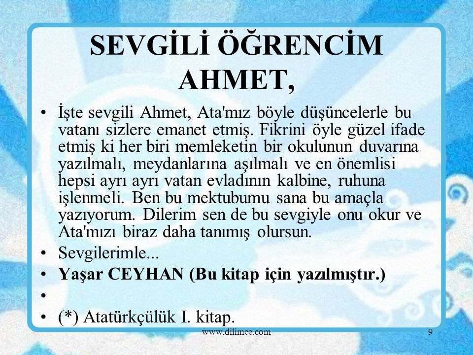 9 İşte sevgili Ahmet, Ata mız böyle düşüncelerle bu vatanı sizlere emanet etmiş.
