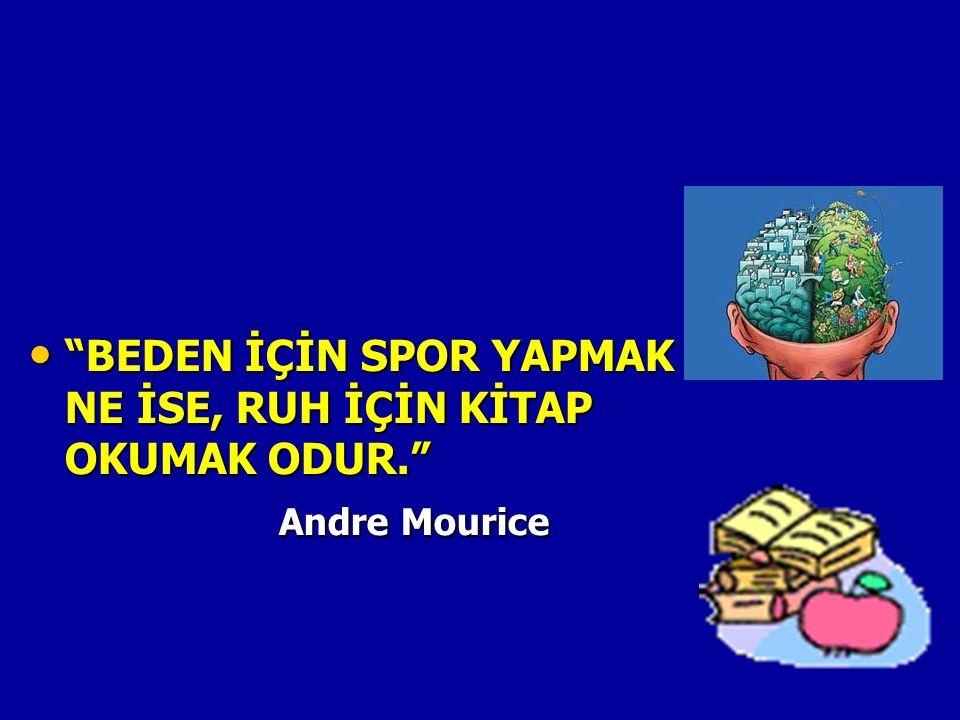 BEDEN İÇİN SPOR YAPMAK NE İSE, RUH İÇİN KİTAP OKUMAK ODUR. BEDEN İÇİN SPOR YAPMAK NE İSE, RUH İÇİN KİTAP OKUMAK ODUR. Andre Mourice Andre Mourice