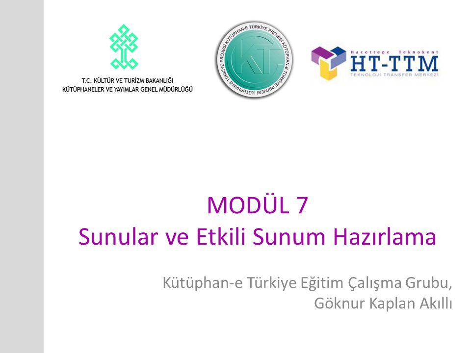 MODÜL 7 Sunular ve Etkili Sunum Hazırlama Kütüphan-e Türkiye Eğitim Çalışma Grubu, Göknur Kaplan Akıllı