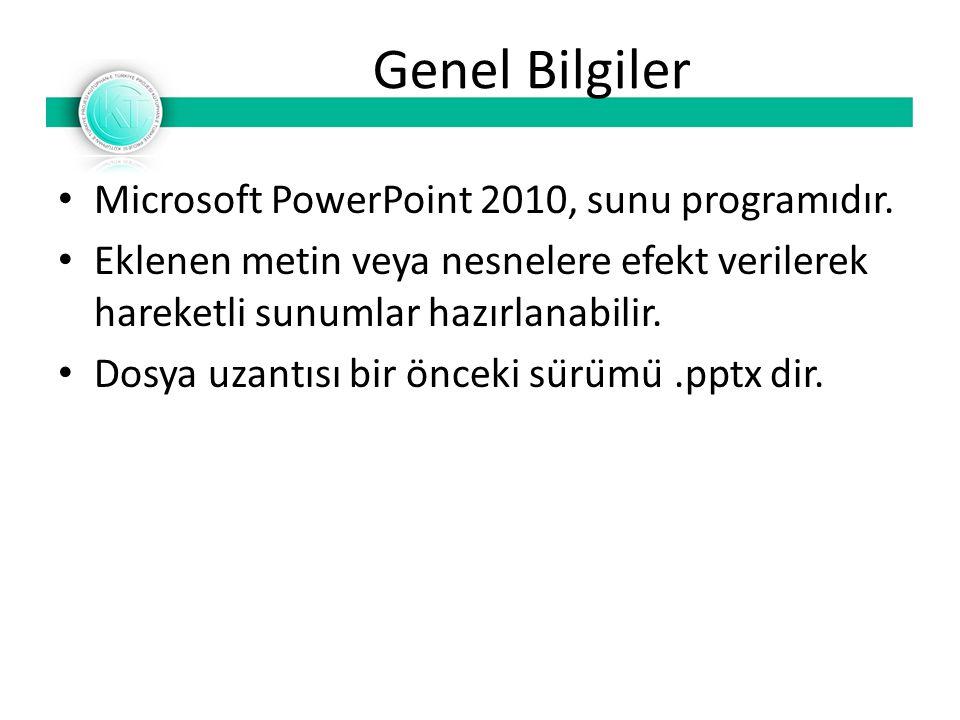 Genel Bilgiler Microsoft PowerPoint 2010, sunu programıdır. Eklenen metin veya nesnelere efekt verilerek hareketli sunumlar hazırlanabilir. Dosya uzan