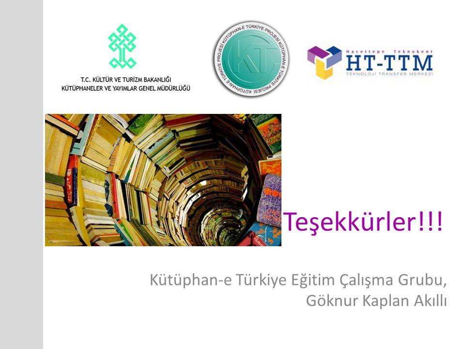 Teşekkürler!!! Kütüphan-e Türkiye Eğitim Çalışma Grubu, Göknur Kaplan Akıllı
