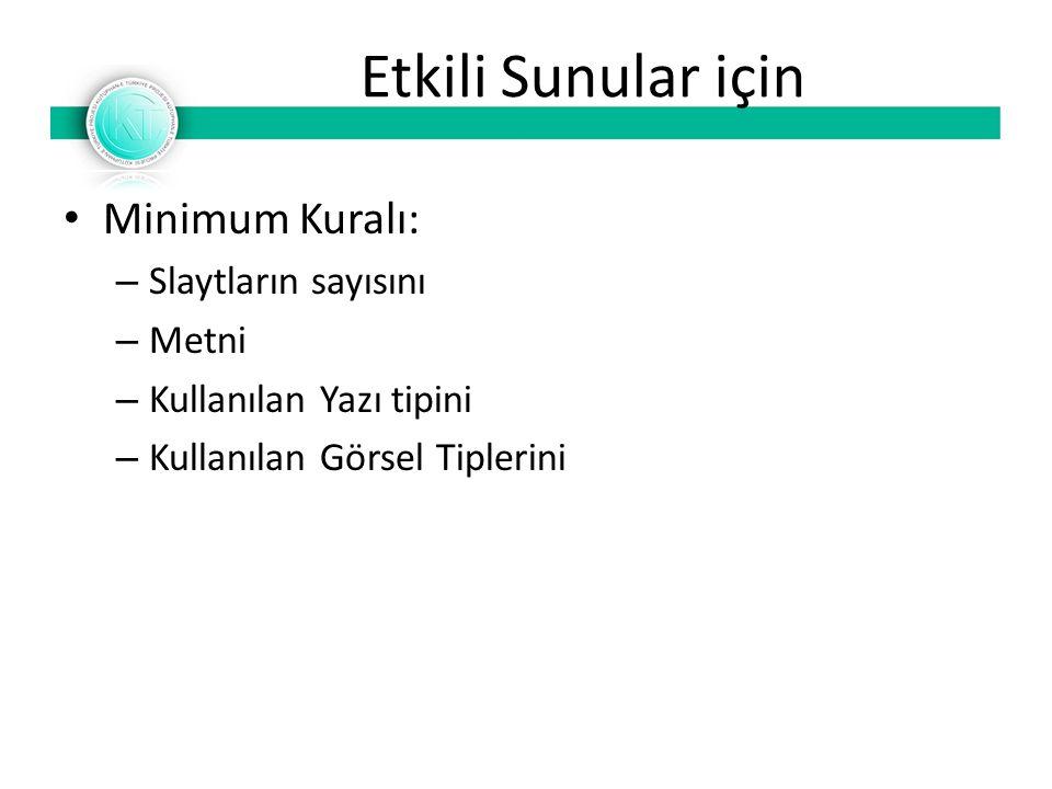 Etkili Sunular için Minimum Kuralı: – Slaytların sayısını – Metni – Kullanılan Yazı tipini – Kullanılan Görsel Tiplerini