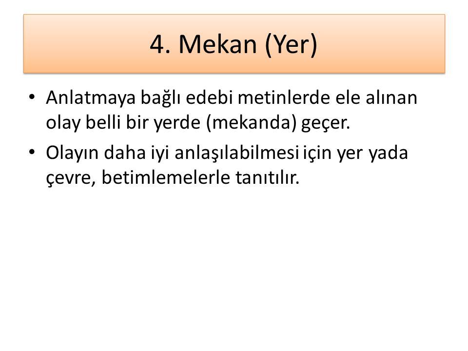 4. Mekan (Yer) Anlatmaya bağlı edebi metinlerde ele alınan olay belli bir yerde (mekanda) geçer.