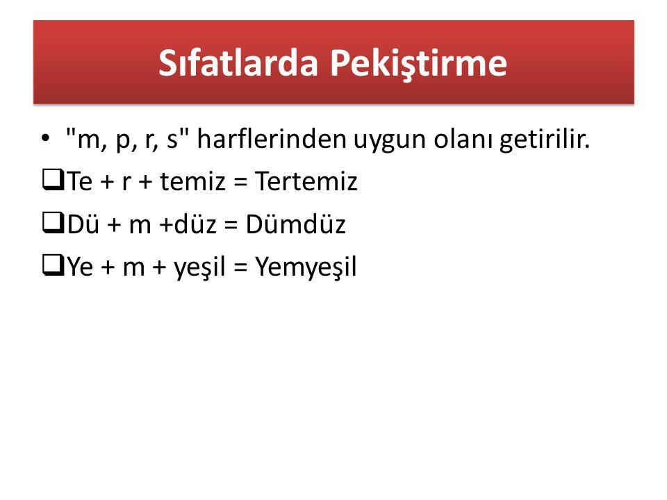 Sıfatlarda Pekiştirme m, p, r, s harflerinden uygun olanı getirilir.