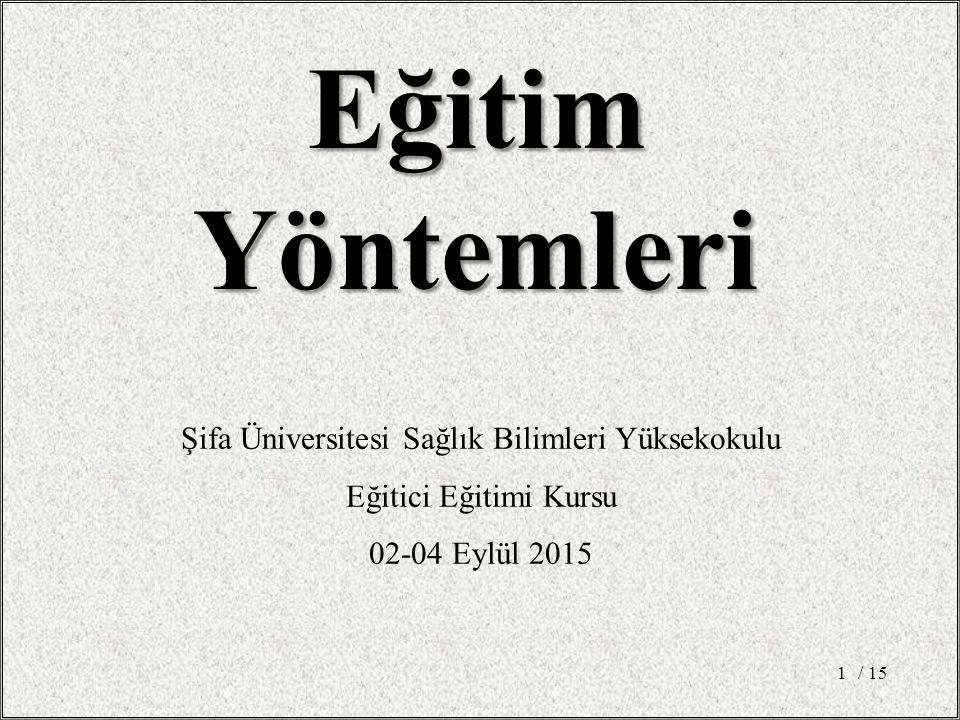 / 151 EğitimYöntemleri Şifa Üniversitesi Sağlık Bilimleri Yüksekokulu Eğitici Eğitimi Kursu 02-04 Eylül 2015