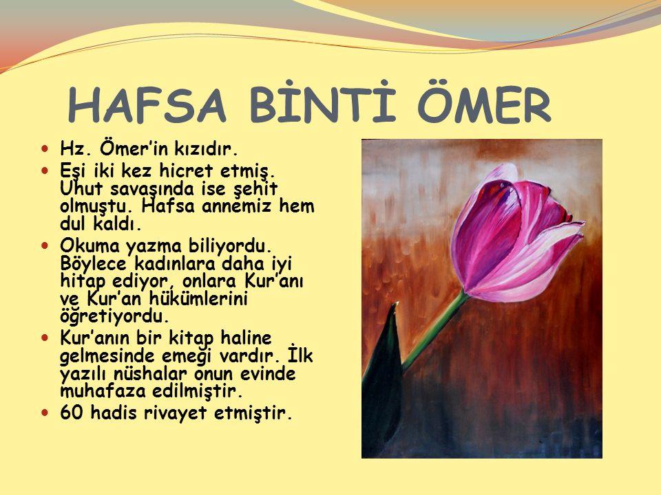 HAFSA BİNTİ ÖMER Hz. Ömer'in kızıdır. Eşi iki kez hicret etmiş.