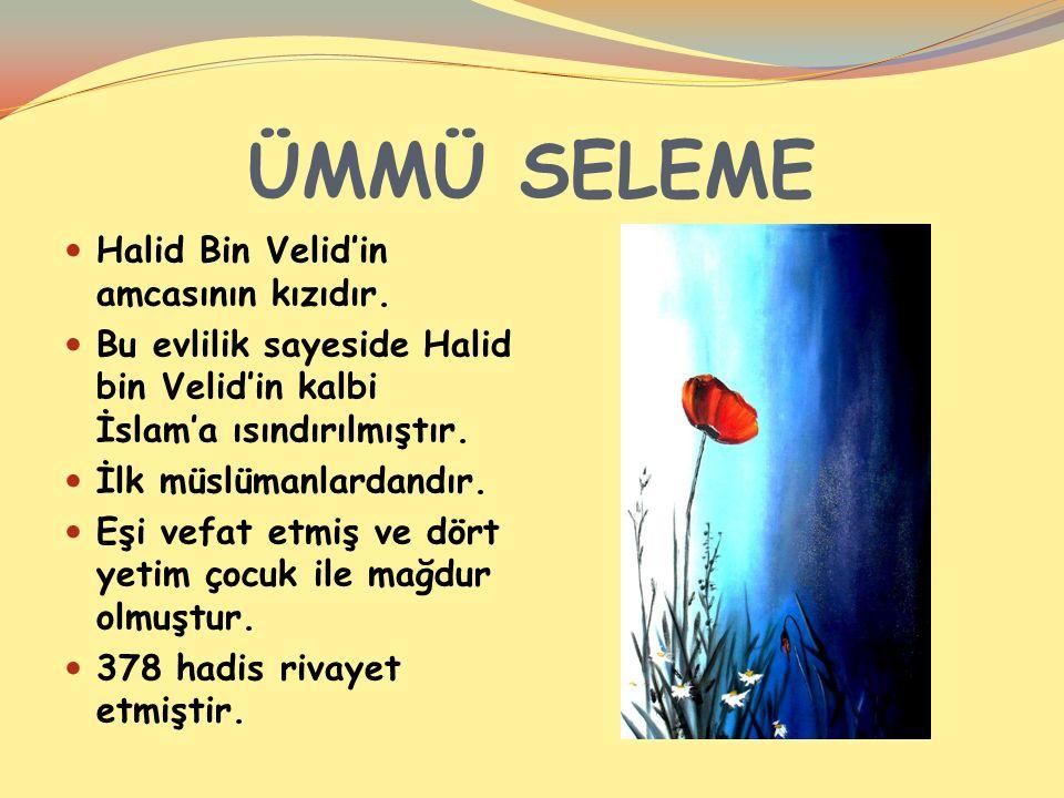 ÜMMÜ SELEME Halid Bin Velid'in amcasının kızıdır.